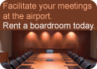 Facilitate your meetings at the airport. Rent a boardroom today.