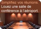 Simplifiez vos réunions. Louez une salle de conférence à l'aérorport.